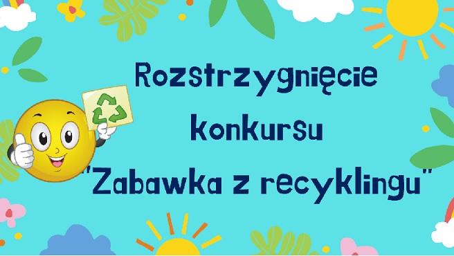 """Rozstrzygnięcie konkursu """"Zabawka z recyklingu"""""""